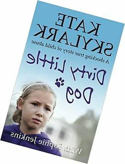 Dirty Little Dog: A Horrifying True Story of Child Abuse, an