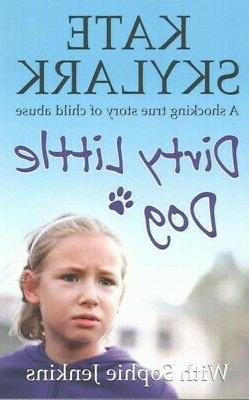 Dirty Little Dog : A horrifying story of child abuse and the