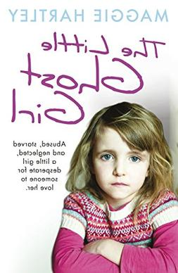 The Little Ghost Girl: Abused Starved and Neglected. A Littl